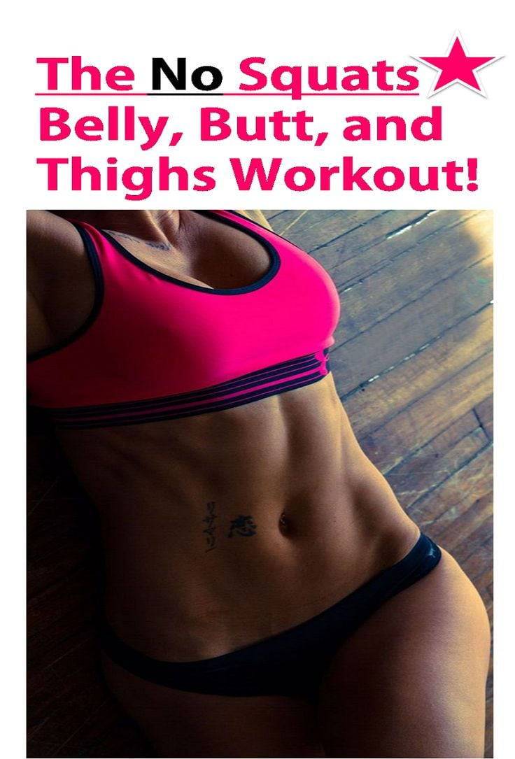 The No Squats Belly Butt and Thighs Workout Source by ncottlesadams   …
